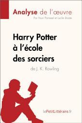 Harry Potter à l'école des sorciers de J. K. Rowling (Analyse de l'oeuvre): Comprendre la littérature avec lePetitLittéraire.fr