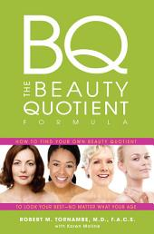 The Beauty Quotient Formula: How to Find Your Own Beauty Quotient to Look Your Best ? No Matter What Your Age