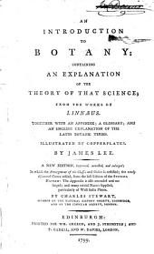 An Introduction to Botany: Containing an Explanation of the Theory of that Science; from the Works of Linnaeus