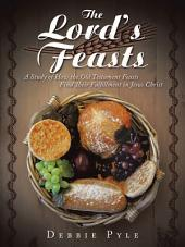 The Lord's Feasts: A Study of How the Old Testament Feasts Find Their Fulfillment in Jesus Christ