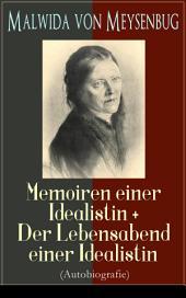 Malwida von Meysenbug: Memoiren einer Idealistin + Der Lebensabend einer Idealistin (Autobiografie) - Vollständige Ausgabe: Band 1&2