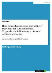 Historismus, Klassizismus, Jugendstil, Art Deco und der Funktionalismus. Vergleichende Erläuterungen diverser Architekturepochen: Zusammenfassung in Stichpunkten
