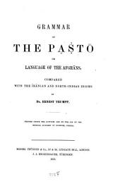 Grammar of the Paštō Or Language of the Afghāns: Compared with the Īrānian and North-Indian Idioms