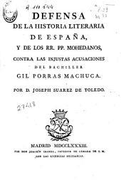 Defensa de la historia literaria de España y de los RR. PP. Mohedanos contra las injustas acusaciones del bachiller Gil Porras Machuca