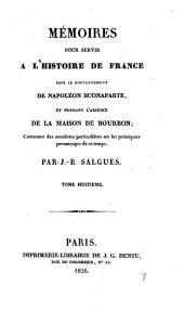 Mémoires pour servir a l'histoire de France sous le gouvernement de Napoléon Buonaparte et pendant l'absence de la maison de Bourbon: contenant des anecdotes particulières sur les principaux personnages de ce temps, Volume8