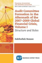 Audit Committee Formation in the Aftermath of 2007-2009 Global Financial Crisis, Volume I: Structure and Roles
