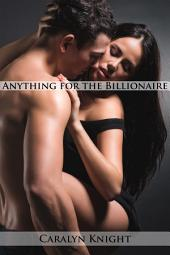 Anything for the Billionaire: An Erotic Fantasy