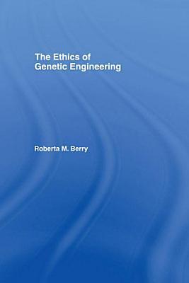 The Ethics of Genetic Engineering