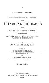A systematic treatise, historical, etiological, and practical, on the principal diseases of the Interior Valley of North America, as they appear in the Caucasian, African, Indian, and Esquimaux varieties of its population: Edited by S. Hanbury Smith and Francis G. Smith