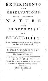 Experiments and Observations Tending to Illustrate the Nature and Properties of Electricity: In One Letter to Martin Folkes, Esq., President, and Two to the Royal Society