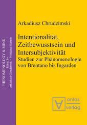 Intentionalität, Zeitbewusstsein und Intersubjektivität: Studien zur Phänomenologie von Brentano bis Ingarden
