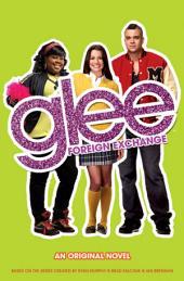 Glee: Foreign Exchange: An Original Novel