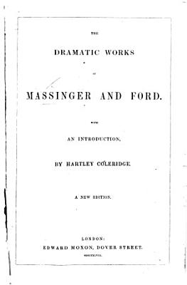 The Dramatic Works of Massinger and Ford  With an introduction  by Hartley Coleridge PDF