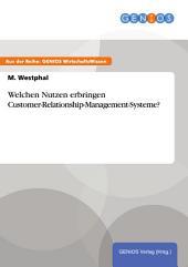 Welchen Nutzen erbringen Customer-Relationship-Management-Systeme?