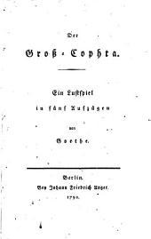 Der Gross-Cophta: Ein Lustspiel in fünf Aufzügen