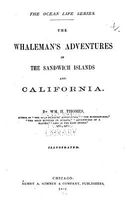 The Whaleman s Adventures in the Sandwich Islands and California PDF