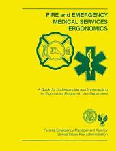 Fire and Emergency Medical Services Ergonomics; A Guide for Understanding and Implementing an Ergonomics Program in Your Department