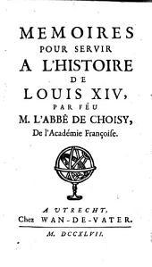 Memoires pour servir a l'histoire de Louis XIV