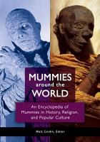 Mummies around the World  An Encyclopedia of Mummies in History  Religion  and Popular Culture PDF