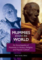 Mummies around the World  An Encyclopedia of Mummies in History  Religion  and Popular Culture