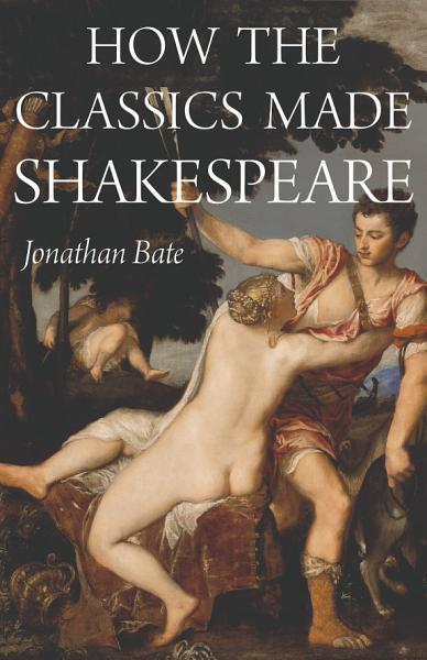 Download How the Classics Made Shakespeare Book