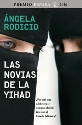 Las novias de la Yihad: Premio Espasa 2016. ¿Por qué una adolescente europea decide irse con el Estado Islámico?