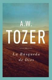 La Búsqueda De Dios: Un Clásico Libro Devocional