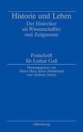 Historie und Leben: Der Historiker als Wissenschaftler und Zeitgenosse. Festschrift für Lothar Gall