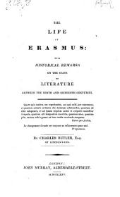 Life of Erasmus: With Historical Remarks on the State of Literature Between the Tenth and Sixteenth Centuries