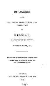 The Messiad; or, The life; death, resurrection and exaltation of the Messiah [a poem].