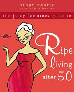 The Juicy Tomatoes Guide to Ripe Living After 50 PDF