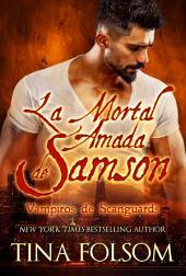 La Mortal Amada de Samson: Vampiros de Scanguards #1