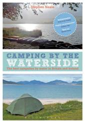 Camping by the Waterside: The Best Campsites by Water in Britain and Ireland