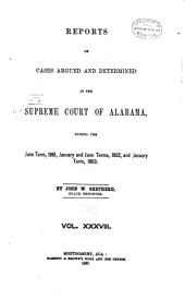 Report of Cases Argued and Determined in the Supreme Court of Alabama: Volume 38