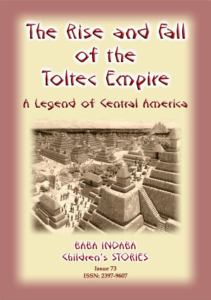 The Rise and Fall of the Toltec Empire - Baba Indaba Children's Stories