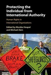Protecting the Individual from International Authority: Human Rights in International Organizations