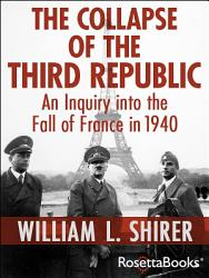 The Collapse Of The Third Republic Book PDF