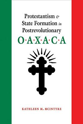 Protestantism and State Formation in Postrevolutionary Oaxaca