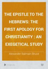 The Epistle to the Hebrews, the First Apology for Christianity: An Exegetical Study