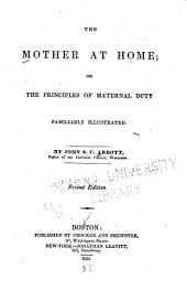 The Mother at Home: Or, The Principles of Maternal Duty Familiarly Illustrated