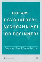 Dream Psychology: psychoanalysis for beginners