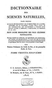 Dictionnaire des sciences naturelles, dans lequel on traite méthodiquement des différens êtres de la nature ...: suivi d'une biographie des plus célèbres naturalistes ..., Volume39