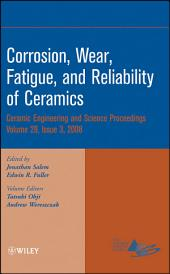 Corrosion, Wear, Fatigue, and Reliability of Ceramics