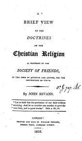 A brief view of the doctrines of the Christian religion as professed by the Society of friends