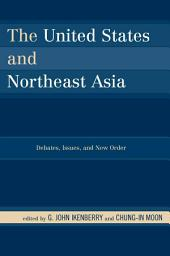 The United States and Northeast Asia: Debates, Issues, and New Order