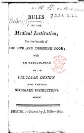 Rules of the Medical Institution, for the benefit of the sick and drooping poor; with an explanation of its peculiar design and various necessary instructions