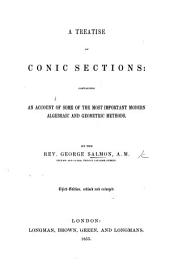 A Treatise on Conic Sections, containing an account of some of the most important modern algebraic and geometric methods. Second edition ... enlarged