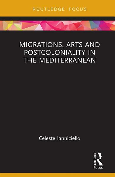 Download Migrations  Arts and Postcoloniality in the Mediterranean Book