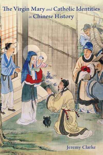 The Virgin Mary and Catholic Identities in Chinese History Pdf Book