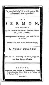 The Peaceful End of the Perfect Upright Man Recommended to Consideration: In a Sermon, Occasioned by the Death of that Learned Judicious Divine, Dr. John Guyse; who Departed this Life Nov. 22, 1761 in the 81st Year of His Age
